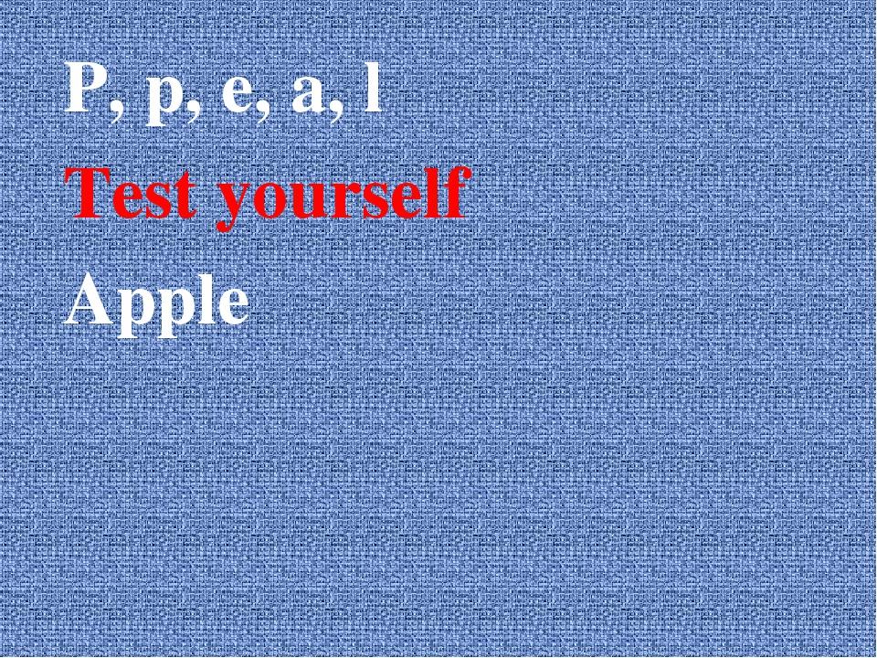P, p, e, a, l Test yourself Apple