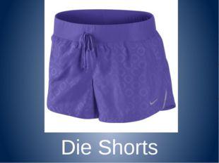 Die Shorts