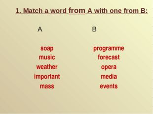 1. Match a word from A with one from B: A B soap programme musicforecast w