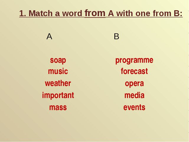 1. Match a word from A with one from B: A B soap programme musicforecast w...