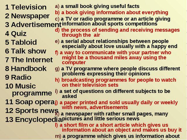 1 Television 2 Newspaper 3 Advertisement 4 Quiz 5 Tabloid 6 Talk show 7 The I...