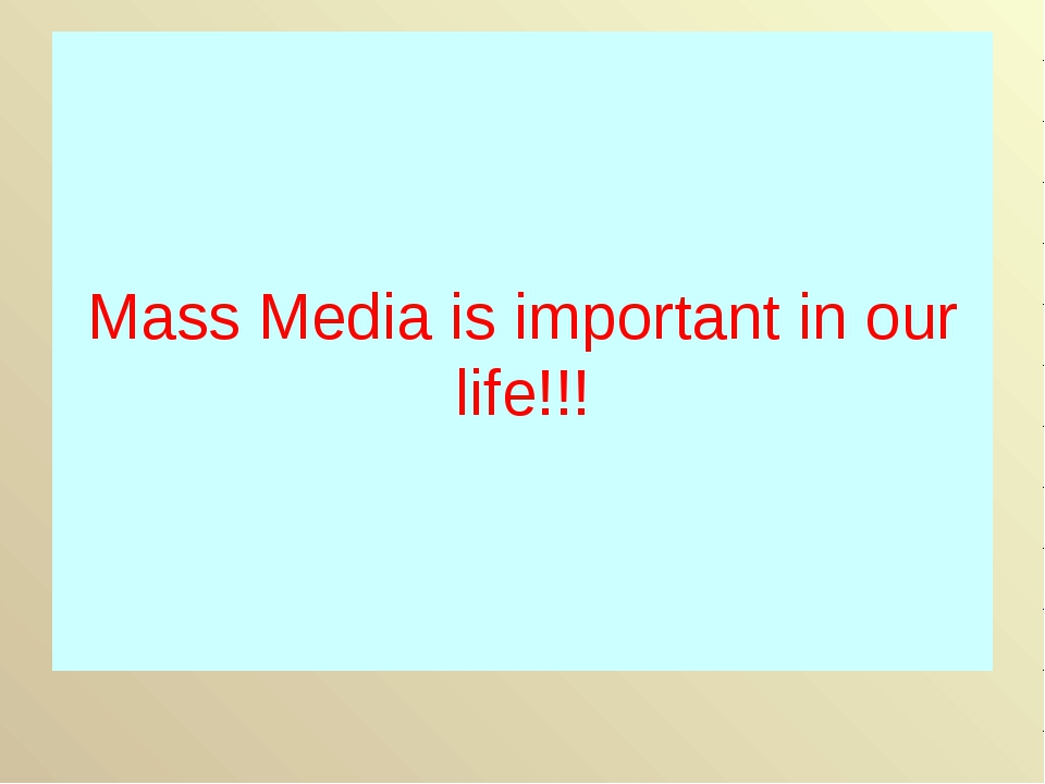 Mass Media is important in our life!!!