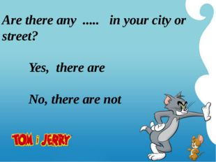 Are there any ..... in your city or street? Yes, there are No, there are not