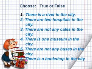 There is a river in the city. 2. There are two hospitals in the city. 3. The