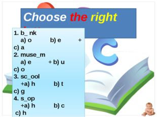 Choose the right letter 1. b_ nk a) o b) e + c) a 2. muse_m a) e + b) u c) o