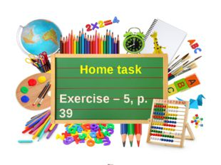 Home task Exercise – 5, p. 39