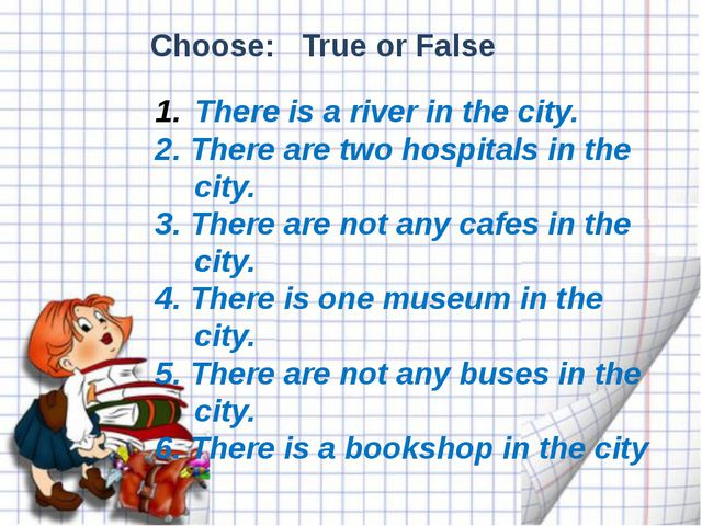 There is a river in the city. 2. There are two hospitals in the city. 3. The...