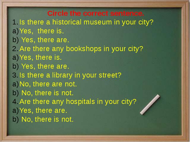 Circle the correct sentence. Is there a historical museum in your city? Yes,...