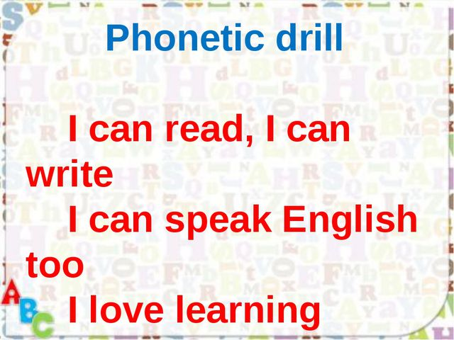 Phonetic drill I can read, I can write I can speak English too I love learni...