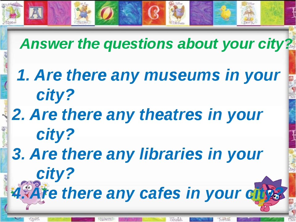 Answer the questions about your city? 1. Are there any museums in your city?...
