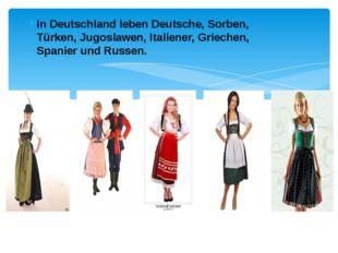 In Deutschland leben Deutsche, Sorben, Türken, Jugoslawen, Italiener, Grieche