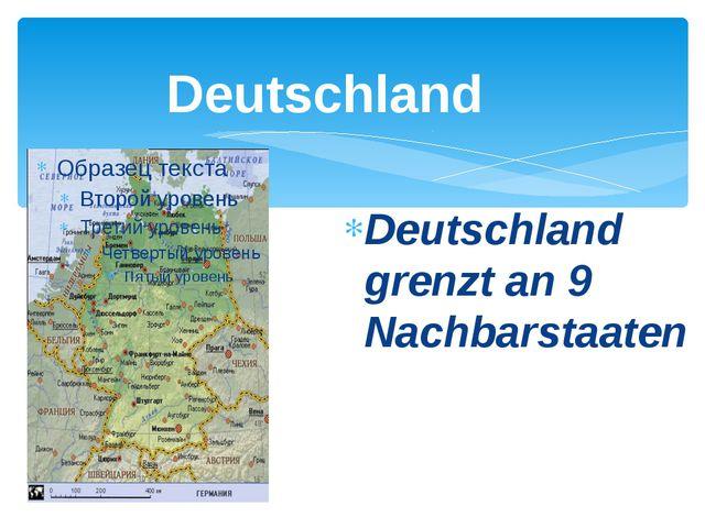 Deutschland Deutschland grenzt an 9 Nachbarstaaten
