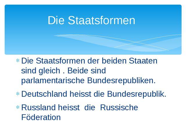 Die Staatsformen Die Staatsformen der beiden Staaten sind gleich . Beide sind...