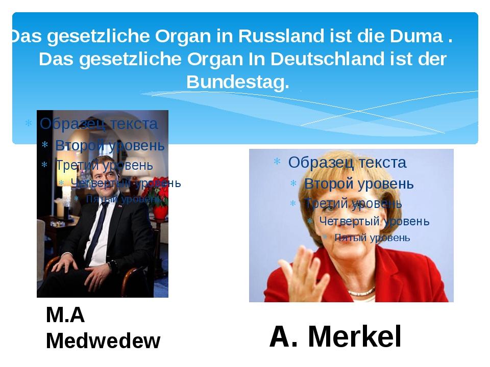 Das gesetzliche Organ in Russland ist die Duma . Das gesetzliche Organ In Deu...