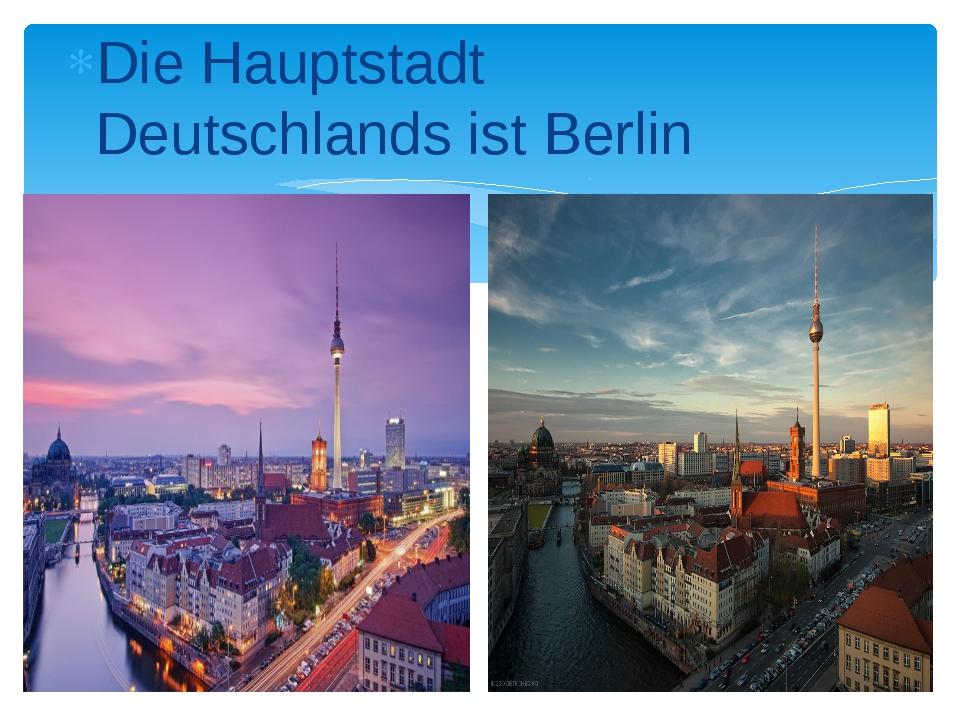 Die Hauptstadt Deutschlands ist Berlin