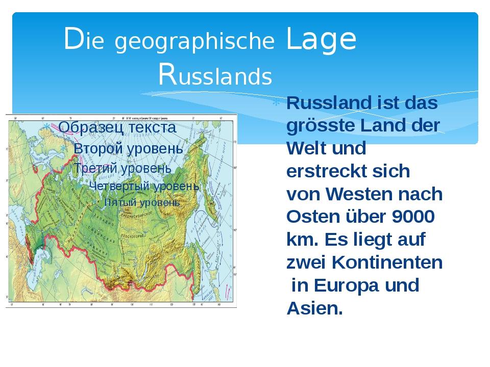 Die geographische Lage Russlands Russland ist das grösste Land der Welt und e...