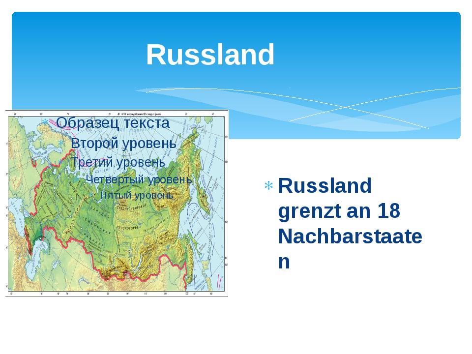 Russland Russland grenzt an 18 Nachbarstaaten