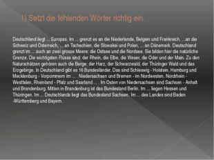 1) Setzt die fehlenden Wörter richtig ein. Deutschland liegt ... Europas. Im