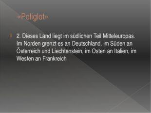 «Poliglot» 2. Dieses Land liegt im südlichen Teil Mitteleuropas. Im Norden gr