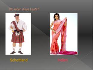 Wo leben diese Leute? Indien Schottland