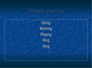 Phonetic exercise Going Morning Playing Ring King