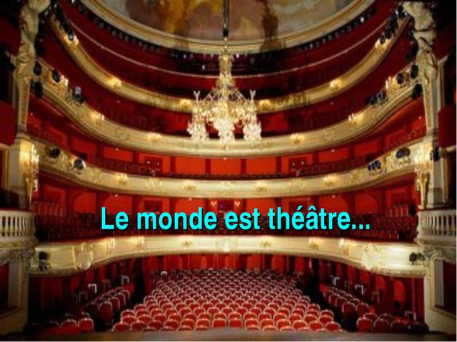Le monde est théâtre...