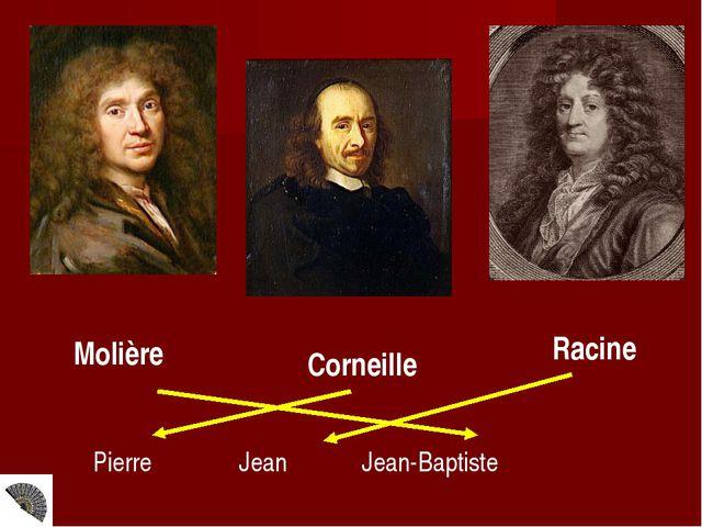Molière Corneille Racine Pierre Jean Jean-Baptiste