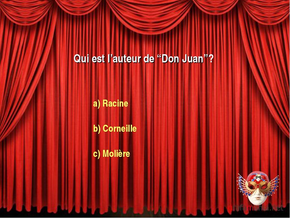 """Qui est l'auteur de """"Don Juan""""? a) Racine b) Corneille c) Molière"""