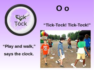 "O o ""Tick-Tock! Tick-Tock!"" ""Play and walk,"" says the clock."