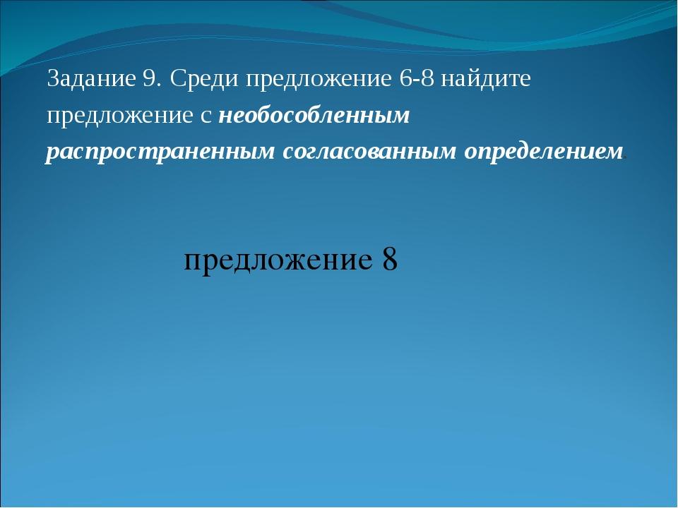 Задание 9. Среди предложение 6-8 найдите предложение с необособленным распрос...