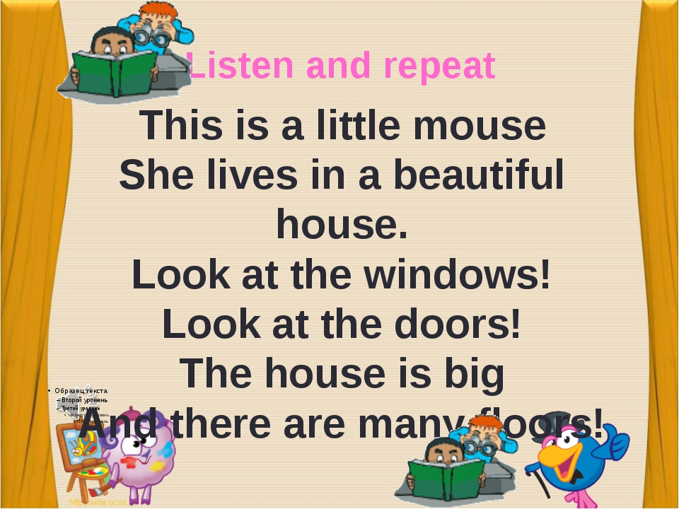 Listen and repeat This is a little mouse She lives in a beautiful house. Look...