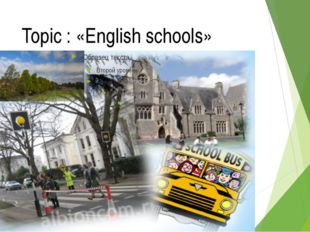 Topic : «English schools»
