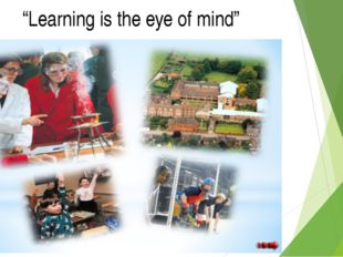 """Learning is the eye of mind"""