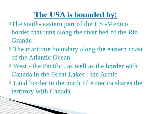 The USA is bounded by: The south- eastern part of the US -Mexico border that...