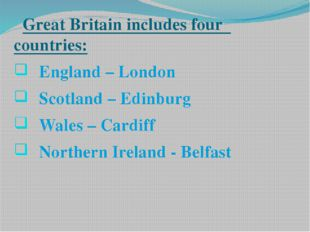Great Britain includes four countries: England – London Scotland – Edinburg