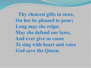 Thy choicest gifts in store, On her be pleased to pour; Long may she reign: