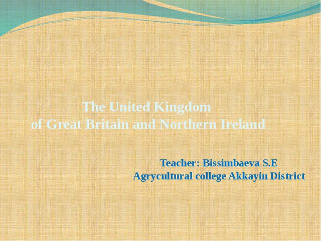 The United Kingdom of Great Britain and Northern Ireland Teacher: Bissimbaeva...