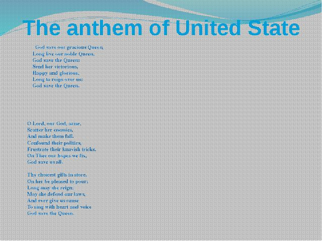 The anthem of United State God save our gracious Queen, Long live our noble Q...