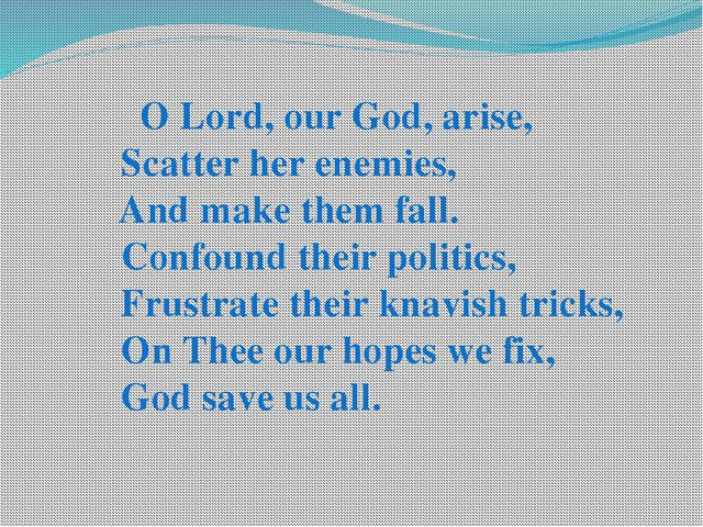 O Lord, our God, arise, Scatter her enemies, And make them fall. Confound th...