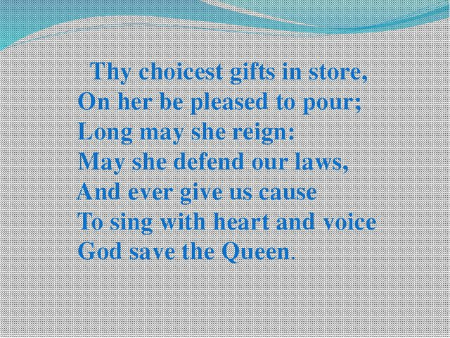 Thy choicest gifts in store, On her be pleased to pour; Long may she reign:...