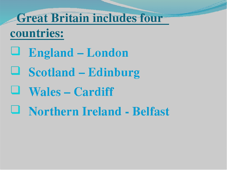 Great Britain includes four countries: England – London Scotland – Edinburg...