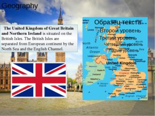 Geography The United Kingdom of Great Britain and Northern Ireland is situate