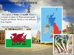 Administrative divisions The capital of Wales is Cardiff. Wales is a country