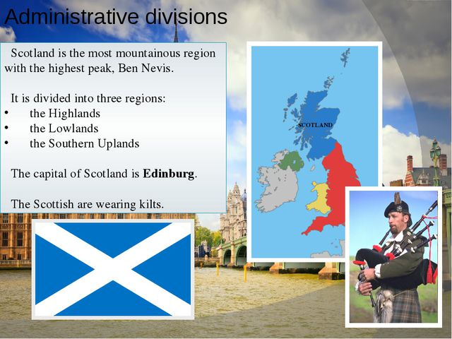Administrative divisions Scotland is the most mountainous region with the hig...