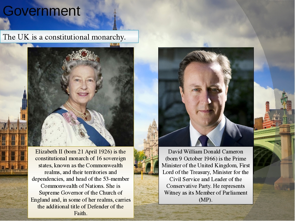 Government The UK is a constitutional monarchy. David William Donald Cameron...