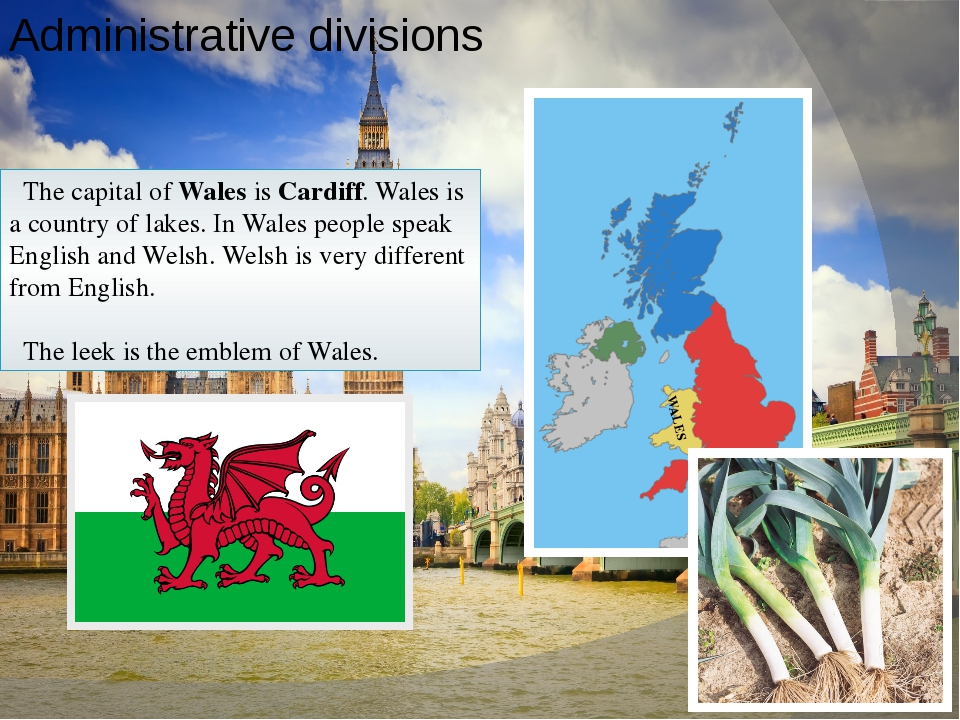 Administrative divisions The capital of Wales is Cardiff. Wales is a country...