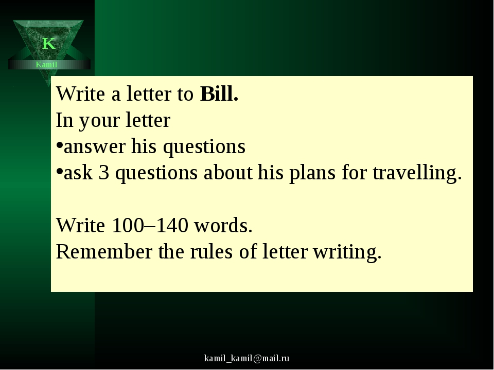kamil_kamil@mail.ru Write a letter to Bill. In your letter answer his questio...