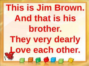 This is Jim Brown. And that is his brother. They very dearly Love each other.