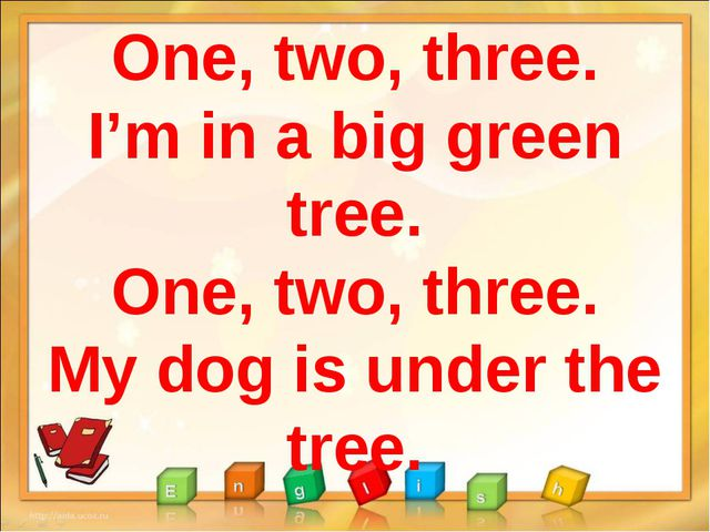 One, two, three. I'm in a big green tree. One, two, three. My dog is under th...