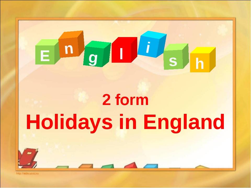 2 form Holidays in England E n g l s i h http://aida.ucoz.ru